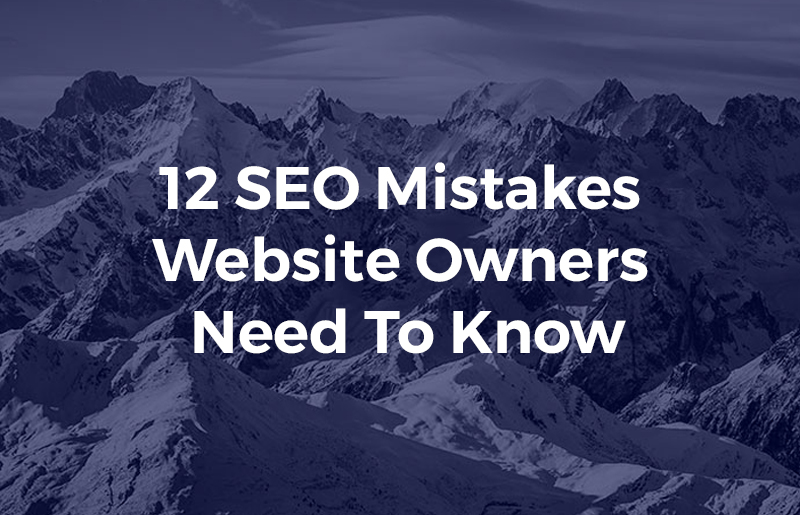 12 SEO Mistakes Website Owners Need To Know