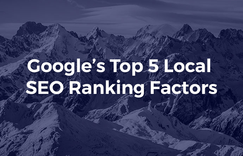 Google's Top 5 Local SEO Ranking Factors
