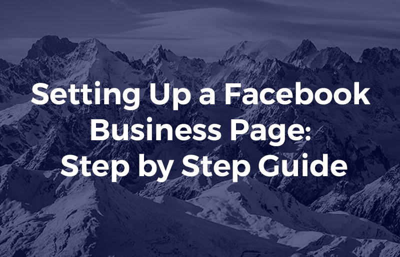 Setting Up a Facebook Business Page- Step by Step Guide