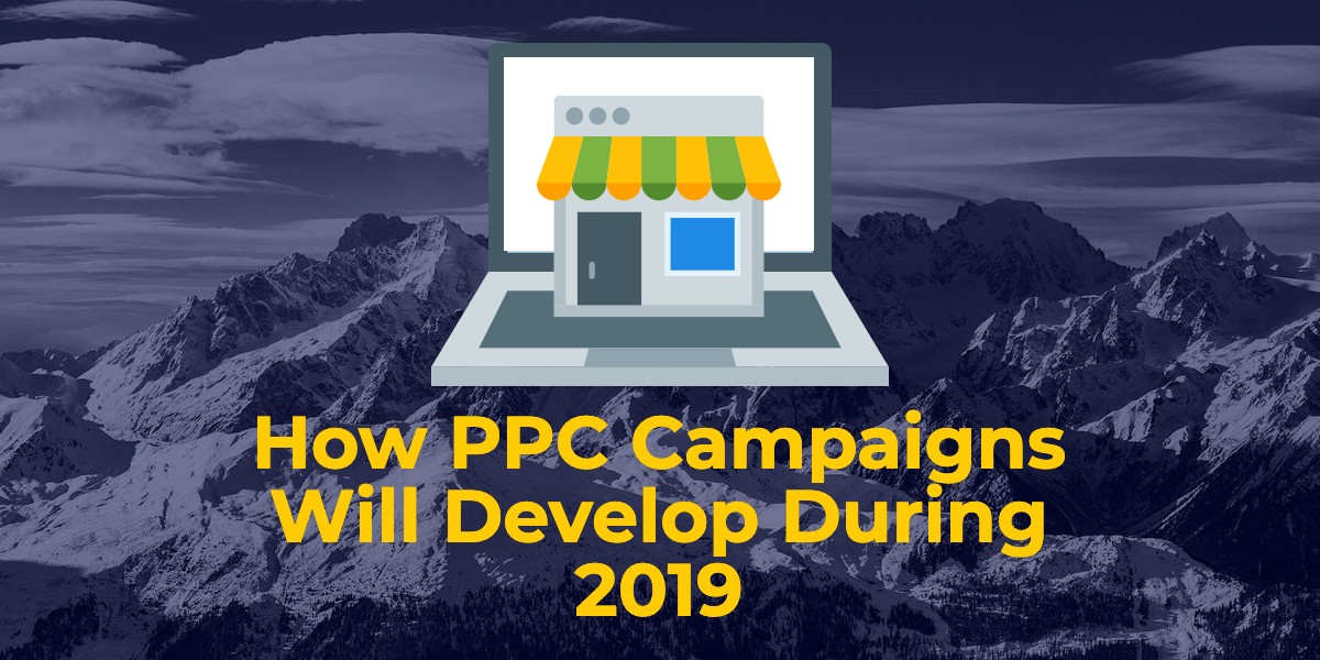 How PPC Campaigns Will Develop in 2019
