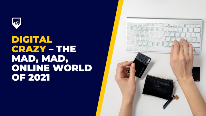 Digital Crazy - The Mad, Mad Online World of 2021
